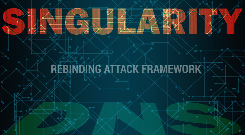 DNS Rebinding Framework - Singularity | CYBERPUNK on web tools, hardware tools, google tools, ethernet tools,
