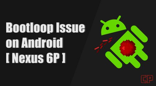 How to Fix Bootloop Issue on Android [TWRP, Nexus 6P]