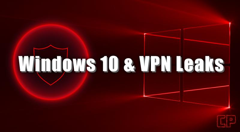 Windows 10 & VPN Leaks (Quick Solutions)